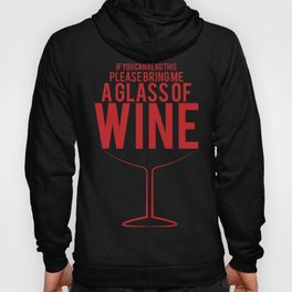 If You Can Read This Please Bring Me A Glass Of Wine Hoody