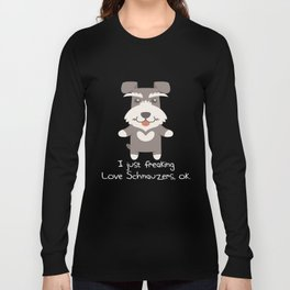I Just Freaking Love Schnauzers Long Sleeve T-shirt
