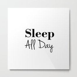 Sleep all day Metal Print