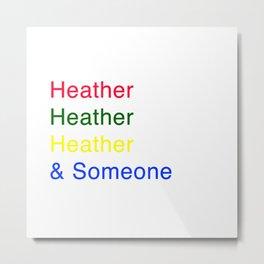 Heather, Heather, Heather, and Someone Metal Print