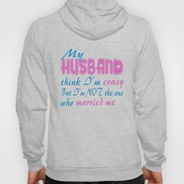 My Husband Thinks I'm Crazy Hoody