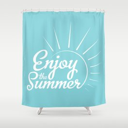 Enjoy the summer Shower Curtain