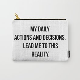 Daily actions and decisions create your reality. Carry-All Pouch