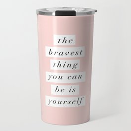 The Bravest Thing You Can Be is Yourself typography wall art home decor Travel Mug