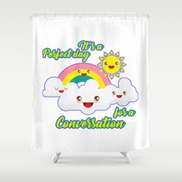 Perfect Conversation Day Shower Curtain