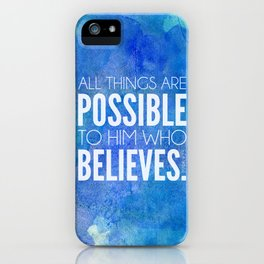 Mark 9:23. All things are possible to him who believes. iPhone Case