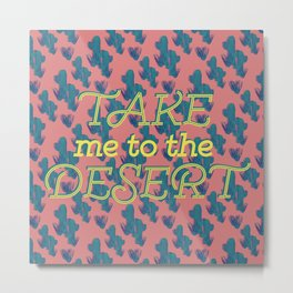 Take me to the Desert #society6 #decor #buyart Metal Print
