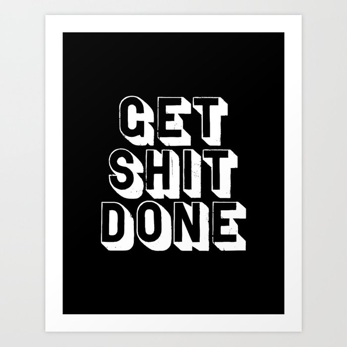 Get Shit Done black-white typographic poster design modern home decor canvas wall art bedroom Art Print