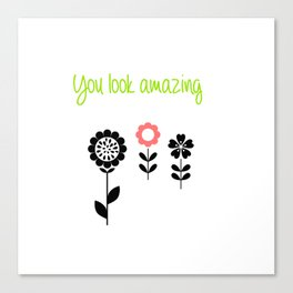 You look amazing Canvas Print