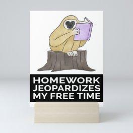Homework jeopardizes my free time Mini Art Print