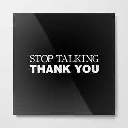 Stop Talking Thank You Metal Print