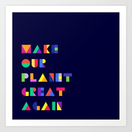 MAKE OUR PLANET GREAT AGAIN Art Print