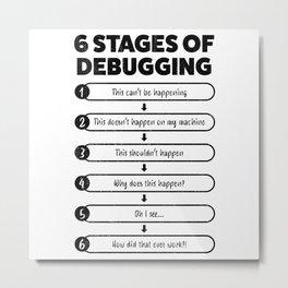 Debugging Stages - Funny Programmer Gift Metal Print