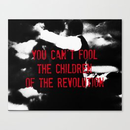 You Can't Fool The Children of the Revolution Canvas Print