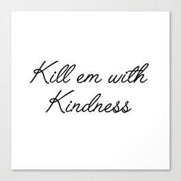 kill em with kindness Canvas Print