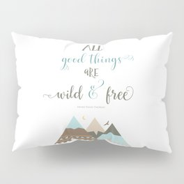 All Good Things Are Wild And Free Pillow Sham