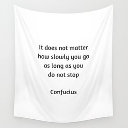 Confucius Motivational Quote - It does not matter how slowly you go as long as you do not stop Wall Tapestry