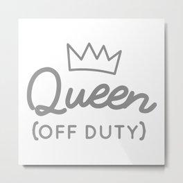 Queen (Off Duty) Metal Print
