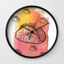 The Tacos Are Calling and I Must Go Wall Clock