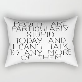 people are particularly stupid Rectangular Pillow