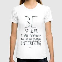 Be patient. T-shirt