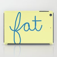 fat iPad Cases featuring Fat! by Liza Eckert
