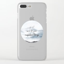 do your magnificent things Clear iPhone Case