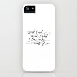 Work hard, work smart, & love every minute of it iPhone Case