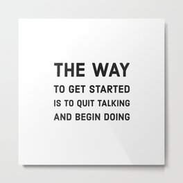 The way to get started is to quit talking and begin doing Metal Print