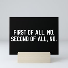 First Of All, No Funny Quote Mini Art Print