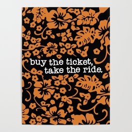 """buy the ticket, take the ride."" - Hunter S. Thompson (Black) Poster"