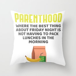 Funny Parenthood Gift Friday Night No Lunches to Pack Gift Throw Pillow