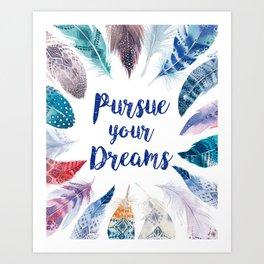 Feathers, Pursue your dreams Art Print