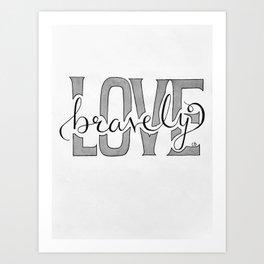 Love Bravely Art Print