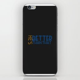 He's Better Than That iPhone Skin