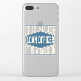 Loan Officer  - It Is No Job, It Is A Mission Clear iPhone Case