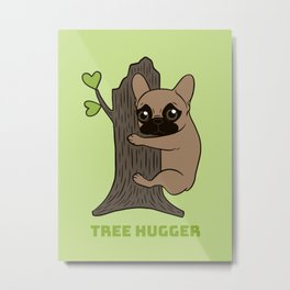 Black mask Frenchie is an environmental friendly tree hugger Metal Print