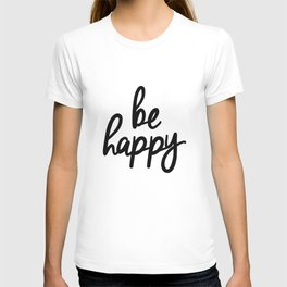 Be Happy black and white monochrome typography poster design bedroom wall art home decor T-shirt