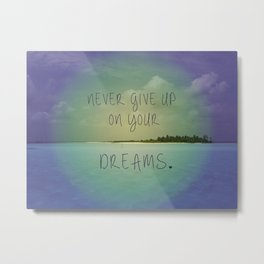 Never give up on your dreams Metal Print