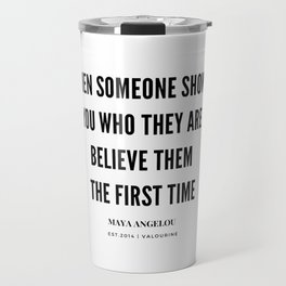 Maya Angelou Quote When Someone Shows Who They Are, Believe Them The First Time Travel Mug