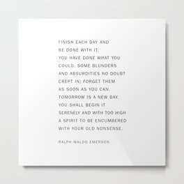 finish each day and be done with it Metal Print