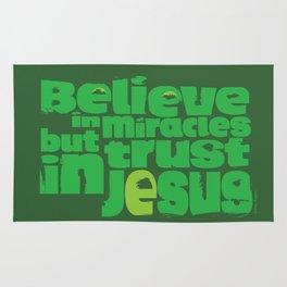 Believe in miracles but trust in Jesus Rug
