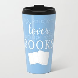 Blue - If you wanna be my lover, you gotta get me some books Travel Mug