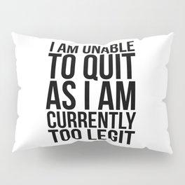 Unable To Quit Too Legit Pillow Sham