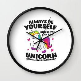 Funny Unicorn Always Be Yourself Unless You Can Be A Unicorn Wall Clock