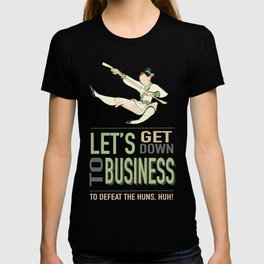 let's get down to business (to defeat the huns) T-shirt