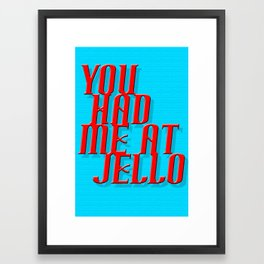 Had me at Jello Framed Art Print