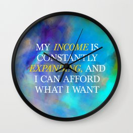 My Income Is Constantly Expanding, And I Can Afford What I Want Wall Clock