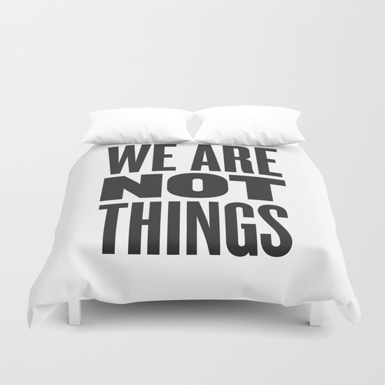 WE ARE NOT THINGS Duvet Cover