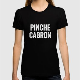 Pinche Cabron, Funny Spanish, Funny Mexican T-shirt